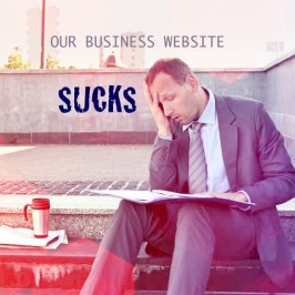 Our business website SUCKS – No Digital Marketing